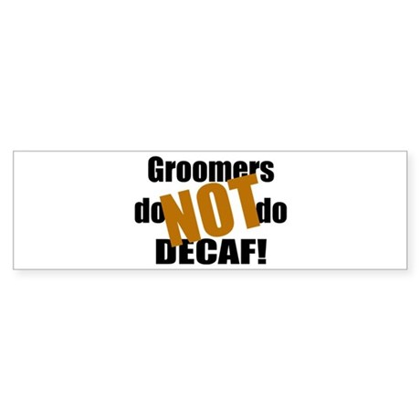 Groomer Don't Do Decaf Bumper Sticker