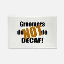 Groomer Don't Do Decaf Rectangle Magnet
