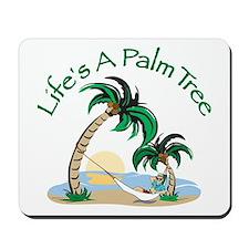 Life's a Palm Tree Mousepad