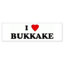 I Love BUKKAKE Bumper Bumper Sticker
