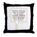 Stupid Painting Remarks Throw Pillow