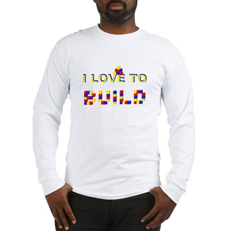 I LOVE TO BUILD Long Sleeve T-Shirt