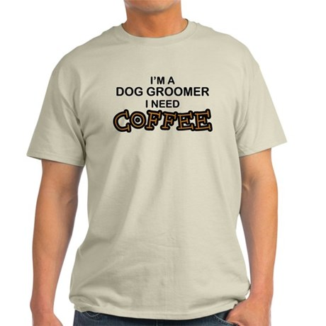 Dog Groomer Need Coffee Light T-Shirt