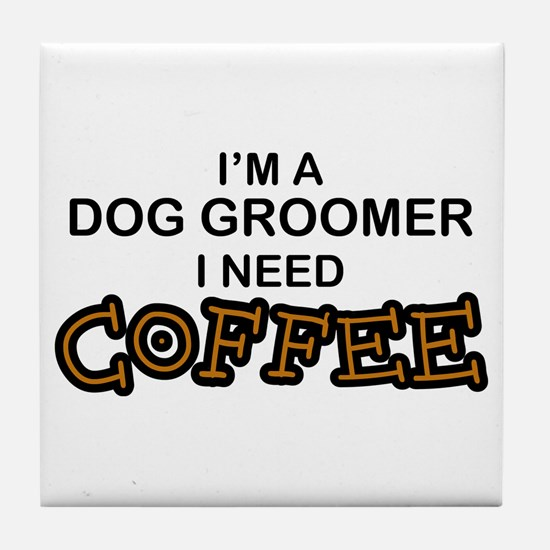 Dog Groomer Need Coffee Tile Coaster