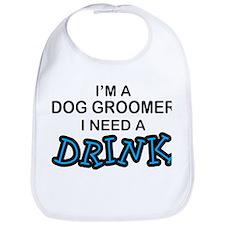 Dog Groomer Need a Drink Bib