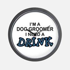 Dog Groomer Need a Drink Wall Clock