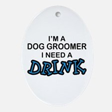 Dog Groomer Need a Drink Oval Ornament