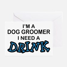 Dog Groomer Need a Drink Greeting Cards (Pk of 10)