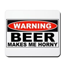 Warning Beer Makes Me Horny Mousepad