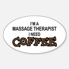 Massage Therapist Need Coffee Oval Decal