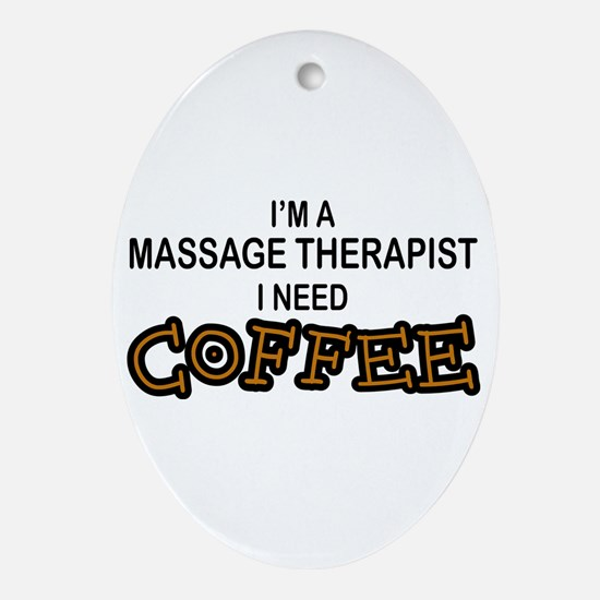 Massage Therapist Need Coffee Oval Ornament