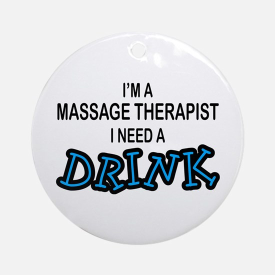 Massage Therapist Need Drink Ornament (Round)