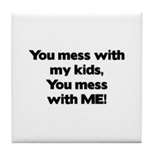 Don't Mess with My Kids! Tile Coaster
