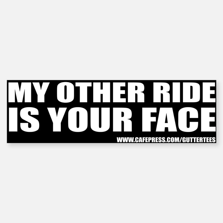 My Other Ride Is Your Face Bumper Bumper Bumper Bumper Sticker