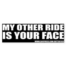 My Other Ride Is Your Face Bumper Bumper Car Sticker