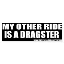 My Other Ride Is A Dragster Bumper Bumper Sticker