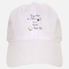 How About a Nice Cup of Shut the Hell Up Baseball Baseball Cap