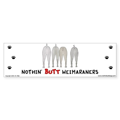 Nothin' Butt Weimaraners Bumper Sticker