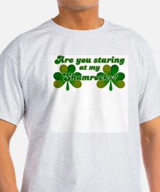 Are You Staring At My Shamroc T-Shirt