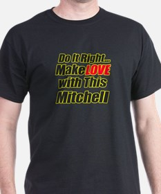 make love with this Mitchell T-Shirt