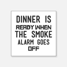 Dinner Is Ready When the Smoke Alarm Goes Sticker