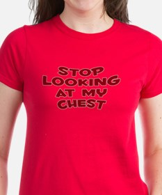 Stop Looking at my Chest Tee