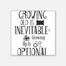 Growing Old Is Inevitable; Growing Up Is O Sticker