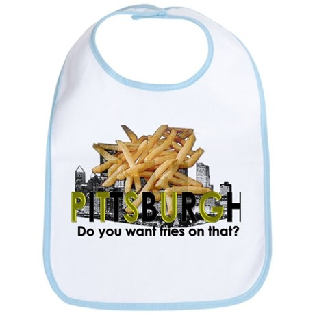 """Do you want fries on that?"" Pittsburgh Bib"