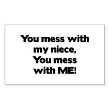 You Mess with My Niece, You Mess with Me! Decal