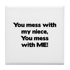 You Mess with My Niece, You Mess with Me! Tile Coa
