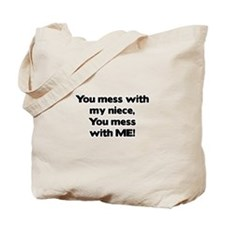 You Mess with My Niece, You Mess with Me! Tote Bag