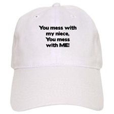You Mess with My Niece, You Mess with Me! Baseball Cap