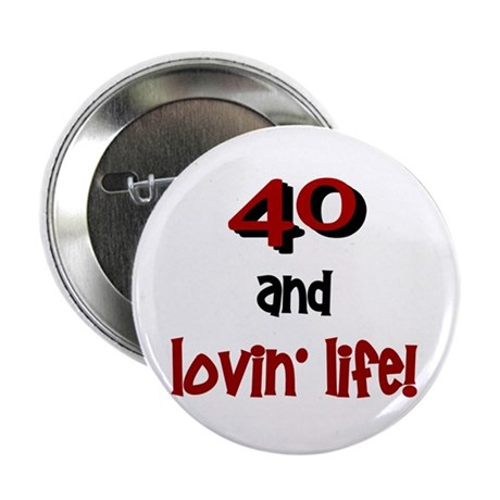"40 And Lovin' Life 1 2.25"" Button (100 pack)"