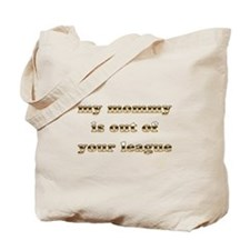 My Mommy is out of your Leagu Tote Bag