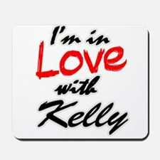 in Love with Kelly Mousepad