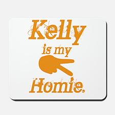 Kelly is my Homie Mousepad