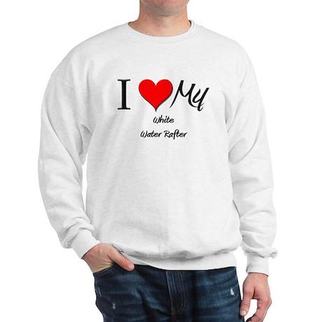 I Heart My White Water Rafter Sweatshirt