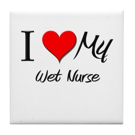 I Heart My Wet Nurse Tile Coaster