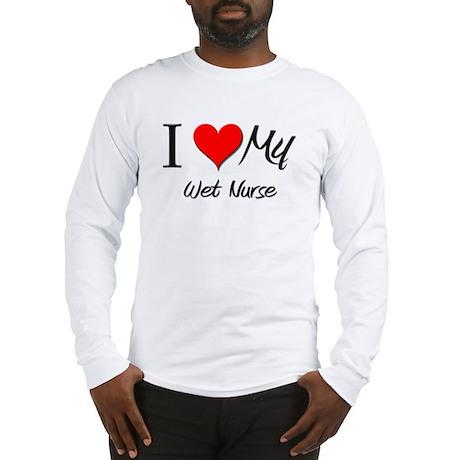 I Heart My Wet Nurse Long Sleeve T-Shirt