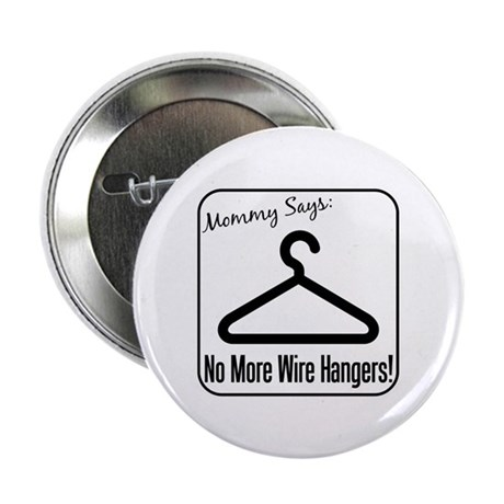 "No More Wire Hangers! 2.25"" Button"