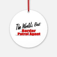 """The World's Best Border Patrol Agent"" Ornament (R"