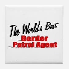 """The World's Best Border Patrol Agent"" Tile Coaste"