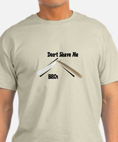 Dont shave me bro T-Shirt