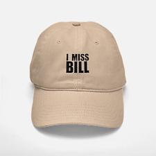 I Miss Bill Baseball Baseball Cap