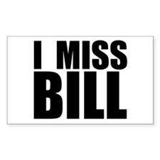 I Miss Bill Rectangle Decal
