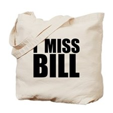 I Miss Bill Tote Bag