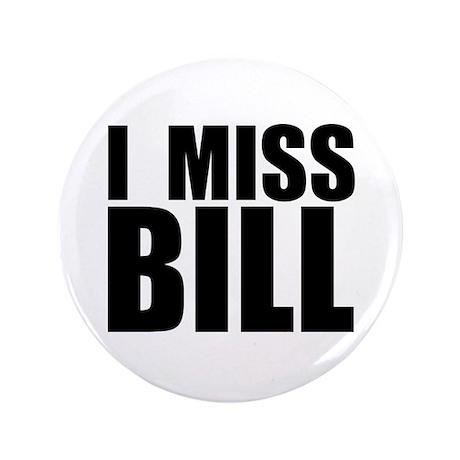 "I Miss Bill 3.5"" Button (100 pack)"