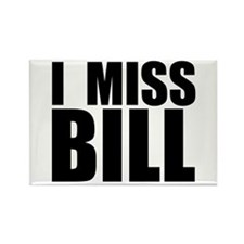 I Miss Bill Rectangle Magnet
