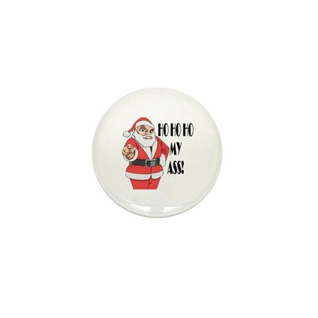Ho Ho Ho my ass -- Merry Chirstmas Mini Button (10