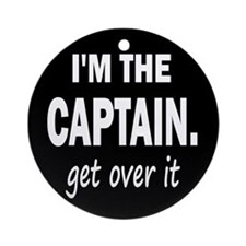 I'M THE CAPTAIN. GET OVER IT - RND ORN.